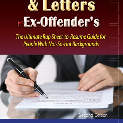 Best Resumes and Letters for Ex-Offenders: The Ultimate Rap Sheet-to-Resume Guide for People With Not-So-Hot Backgrounds (2nd Edition)
